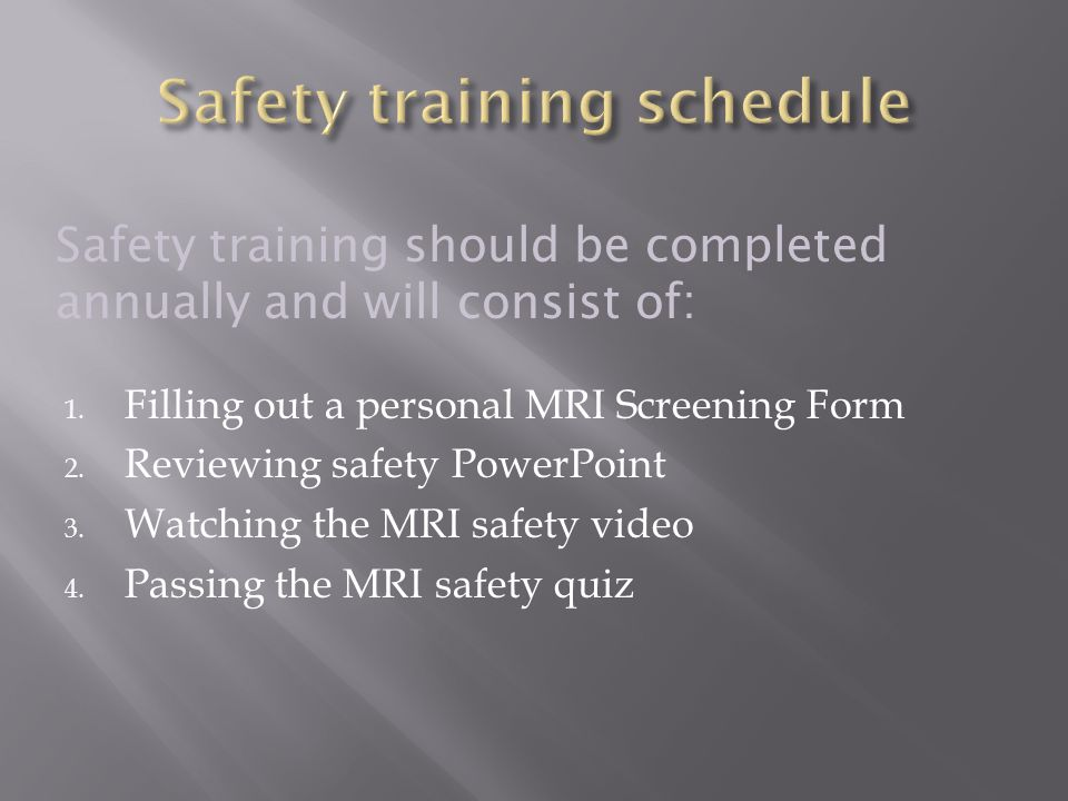 1.Filling out a personal MRI Screening Form 2. Reviewing safety PowerPoint 3.
