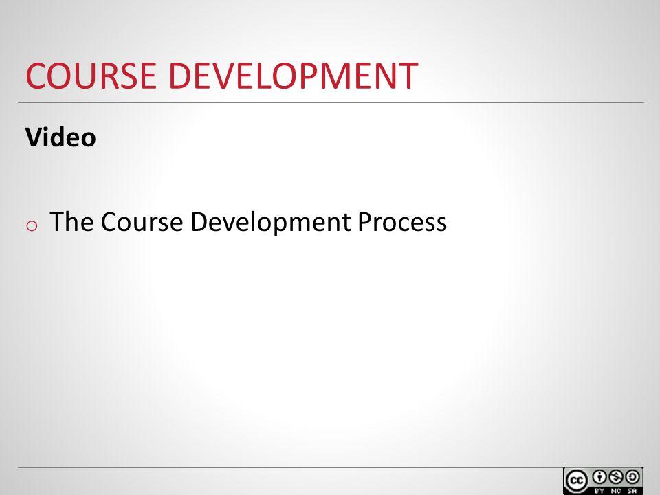COURSE DEVELOPMENT Video o The Course Development Process