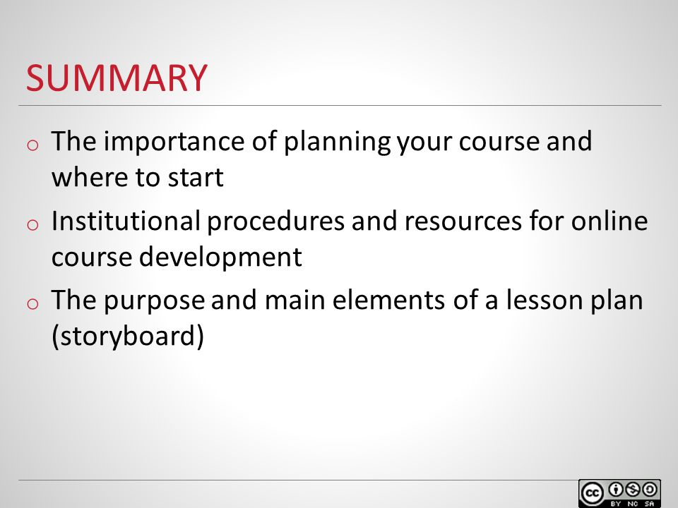 SUMMARY o The importance of planning your course and where to start o Institutional procedures and resources for online course development o The purpo