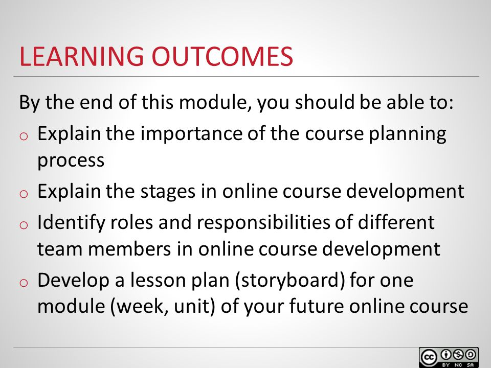 LEARNING OUTCOMES By the end of this module, you should be able to: o Explain the importance of the course planning process o Explain the stages in on