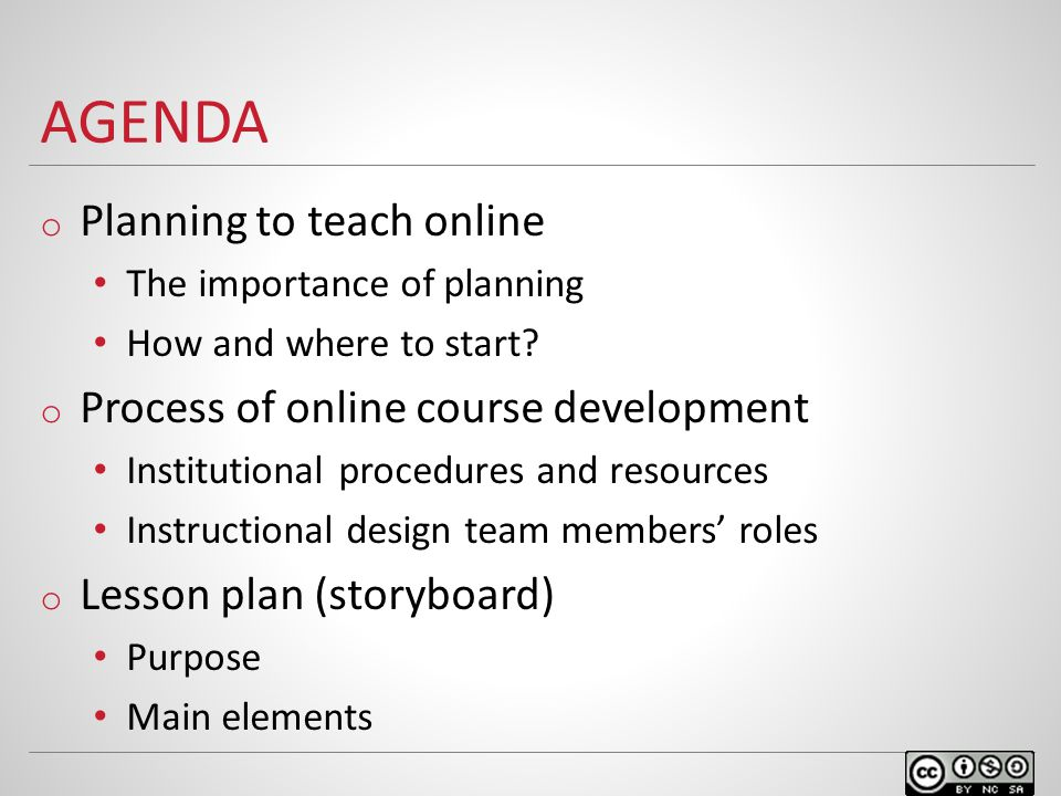 AGENDA o Planning to teach online The importance of planning How and where to start? o Process of online course development Institutional procedures a