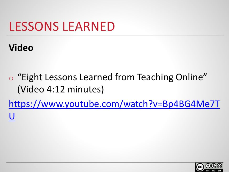 """LESSONS LEARNED Video o """"Eight Lessons Learned from Teaching Online"""" (Video 4:12 minutes) https://www.youtube.com/watch?v=Bp4BG4Me7T U"""