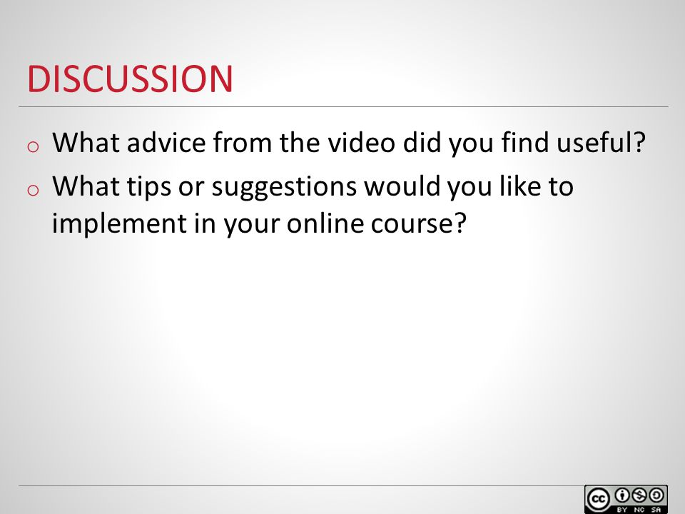DISCUSSION o What advice from the video did you find useful? o What tips or suggestions would you like to implement in your online course?