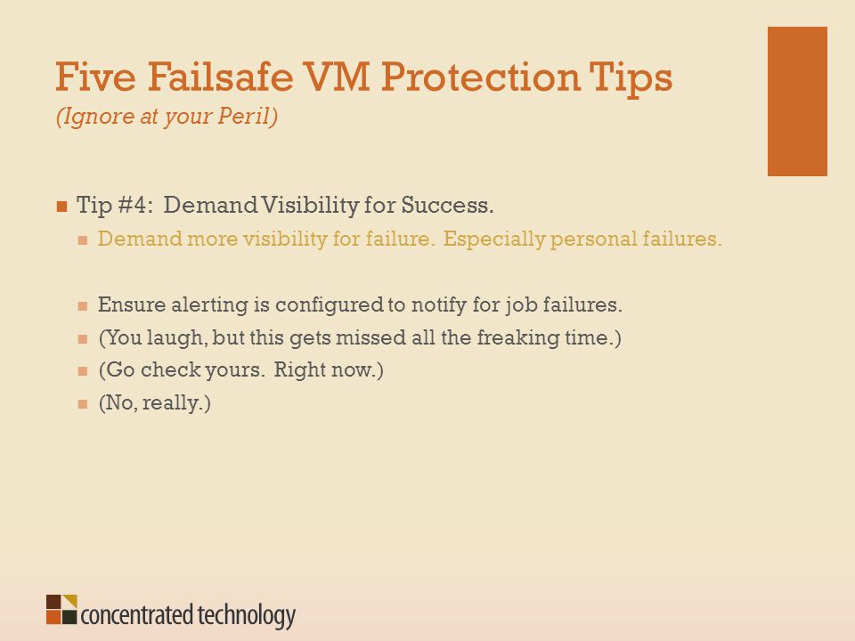 Five Failsafe VM Protection Tips (Ignore at your Peril) Tip #4: Demand Visibility for Success. Demand more visibility for failure. Especially personal