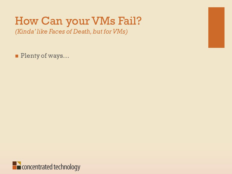 How Can your VMs Fail? (Kinda' like Faces of Death, but for VMs) Plenty of ways…