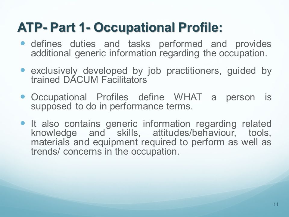 ATP- Part 1- Occupational Profile: defines duties and tasks performed and provides additional generic information regarding the occupation.