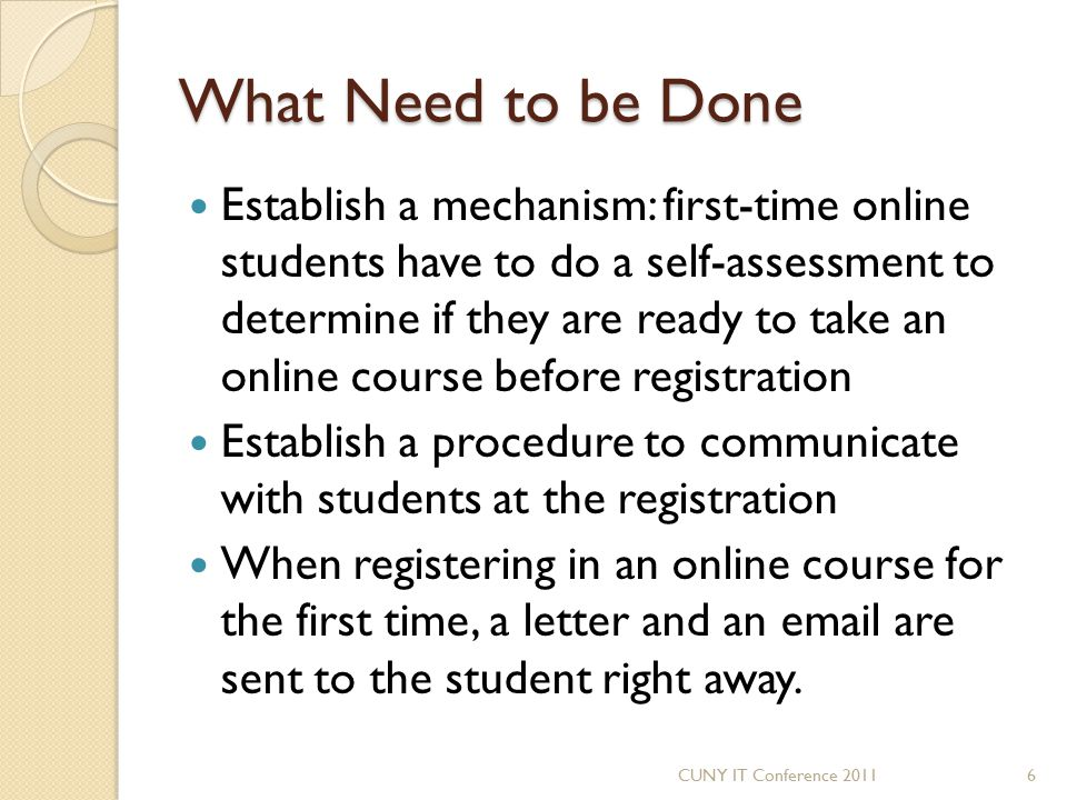What Need to be Done Establish a mechanism: first-time online students have to do a self-assessment to determine if they are ready to take an online c