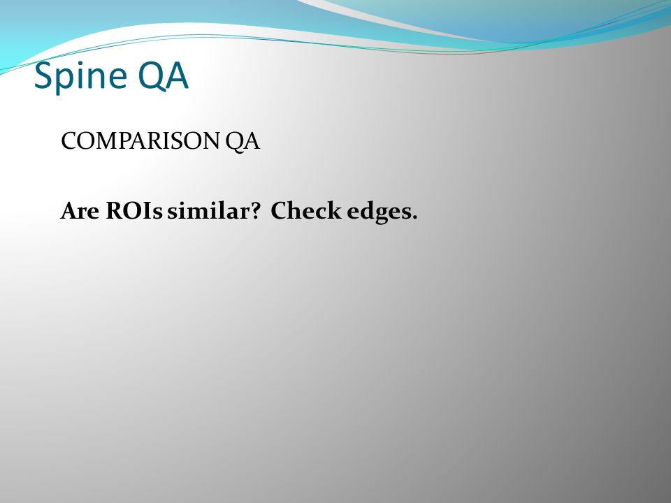 Spine QA COMPARISON QA Are ROIs similar? Check edges.