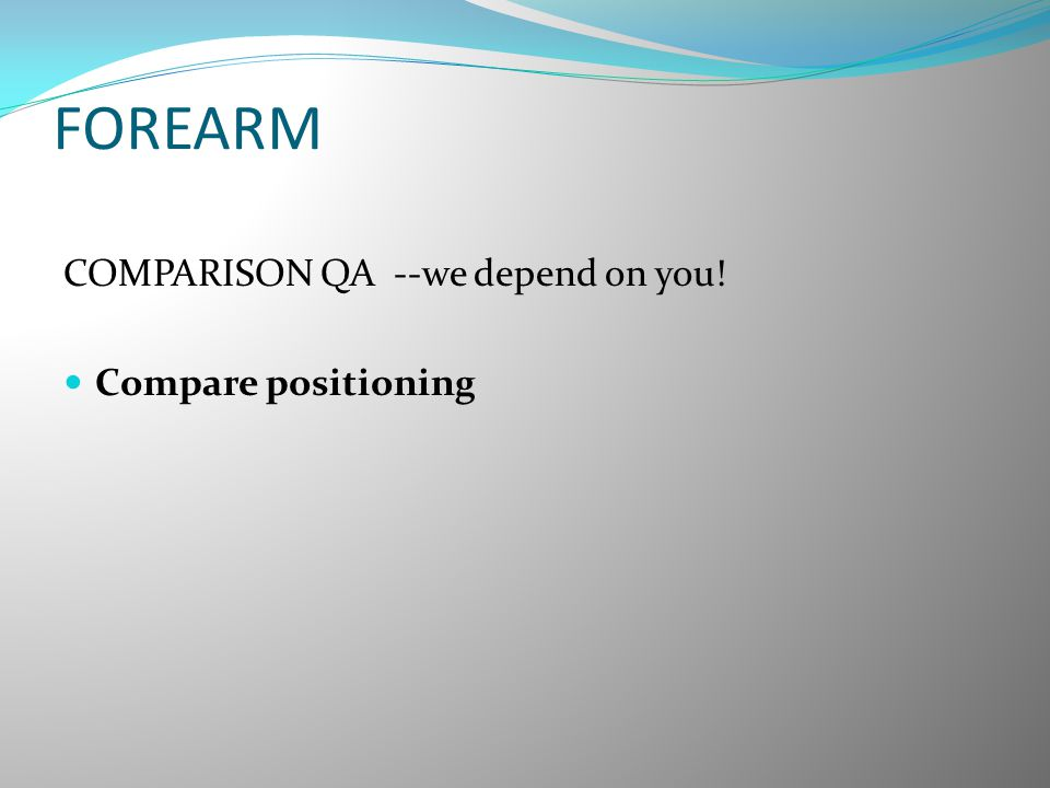 FOREARM COMPARISON QA --we depend on you! Compare positioning