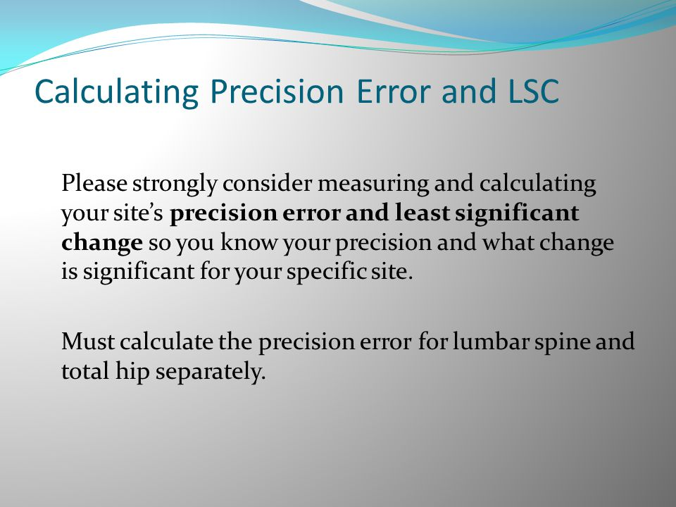 Calculating Precision Error and LSC Please strongly consider measuring and calculating your site's precision error and least significant change so you