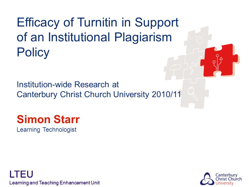 Outline About our plagiarism policy A case for research Findings perceptions and values efficacy of Turnitin Conclusions and recommendations Questions & discussion LTEU Learning and Teaching Enhancement Unit