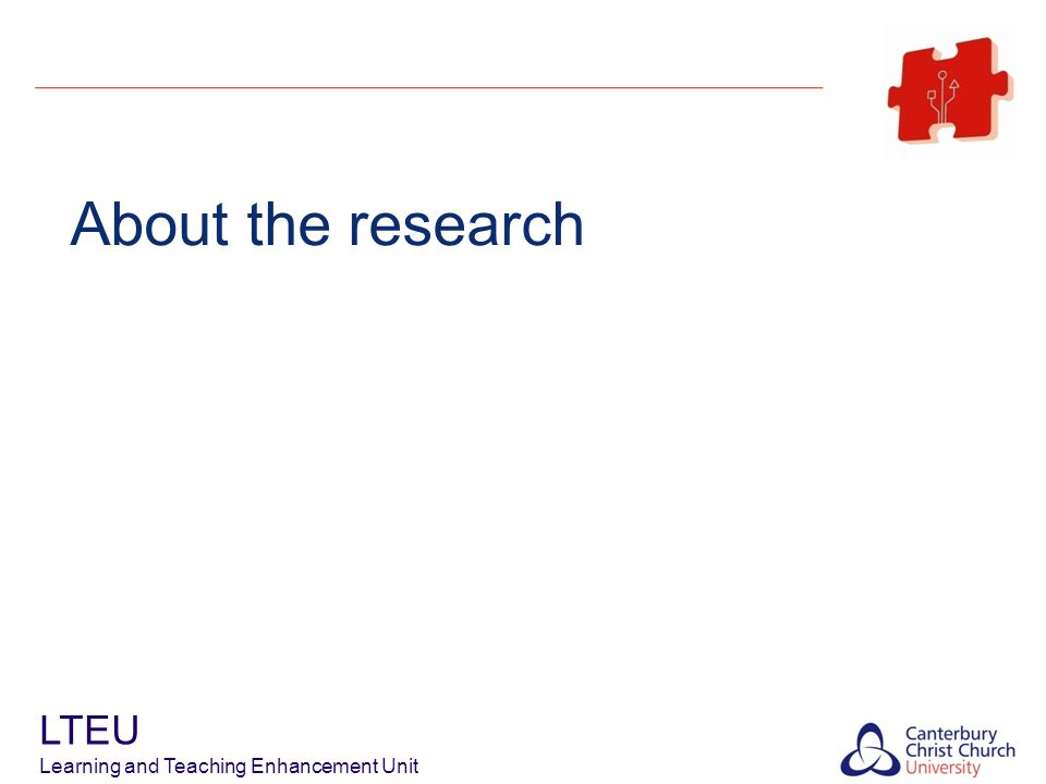 A case for research Turnitin in Plagiarism Policy 2007/8; but no internal evaluation Not much external institutional-level research: lack of investigation of the impact of these tools [such as Turnitin] on staff teaching practices (Badge, 2009) focus on individual programmes (Davis & Carroll, 2009; McCarthy & Rogerson, 2009; Wiggins, 2010; Flynn, 2010) Research aims: across the institution: gauge understanding and perceptions of policy establish how Turnitin is used assess impact of Turnitin; efficacy in support of the policy LTEU Learning and Teaching Enhancement Unit