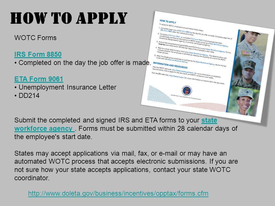 HOW TO APPLY http://www.doleta.gov/business/incentives/opptax/forms.cfm WOTC Forms IRS Form 8850 Completed on the day the job offer is made.