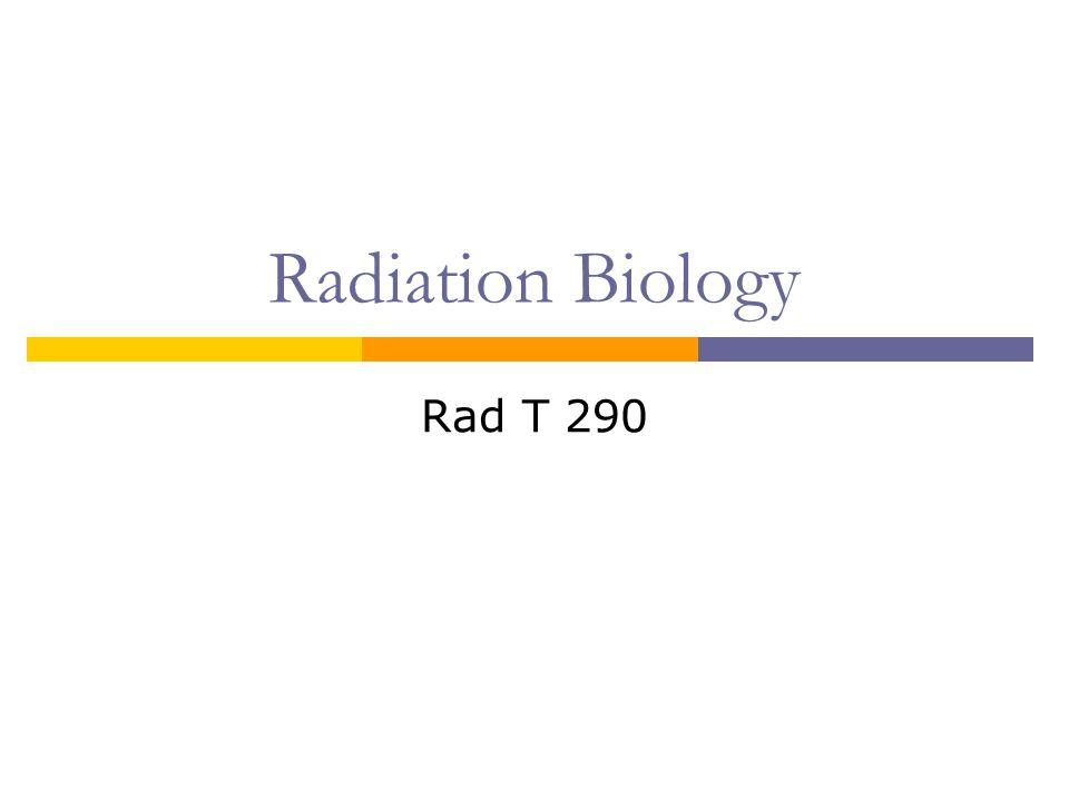 Radiation Biology Rad T 290