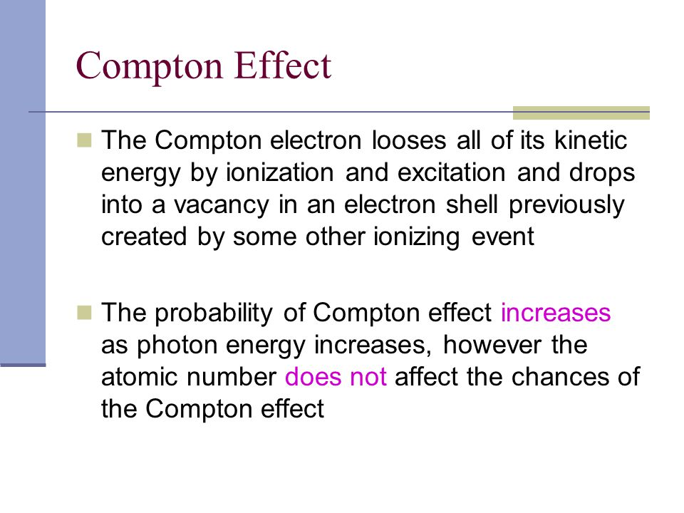 Compton Effect The Compton electron looses all of its kinetic energy by ionization and excitation and drops into a vacancy in an electron shell previo