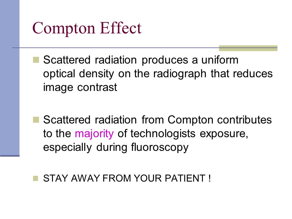 Compton Effect Scattered radiation produces a uniform optical density on the radiograph that reduces image contrast Scattered radiation from Compton c