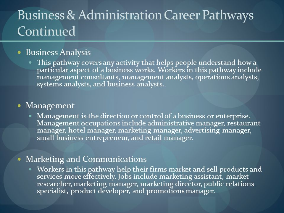 Business & Administration Career Pathways Continued Business Analysis This pathway covers any activity that helps people understand how a particular a