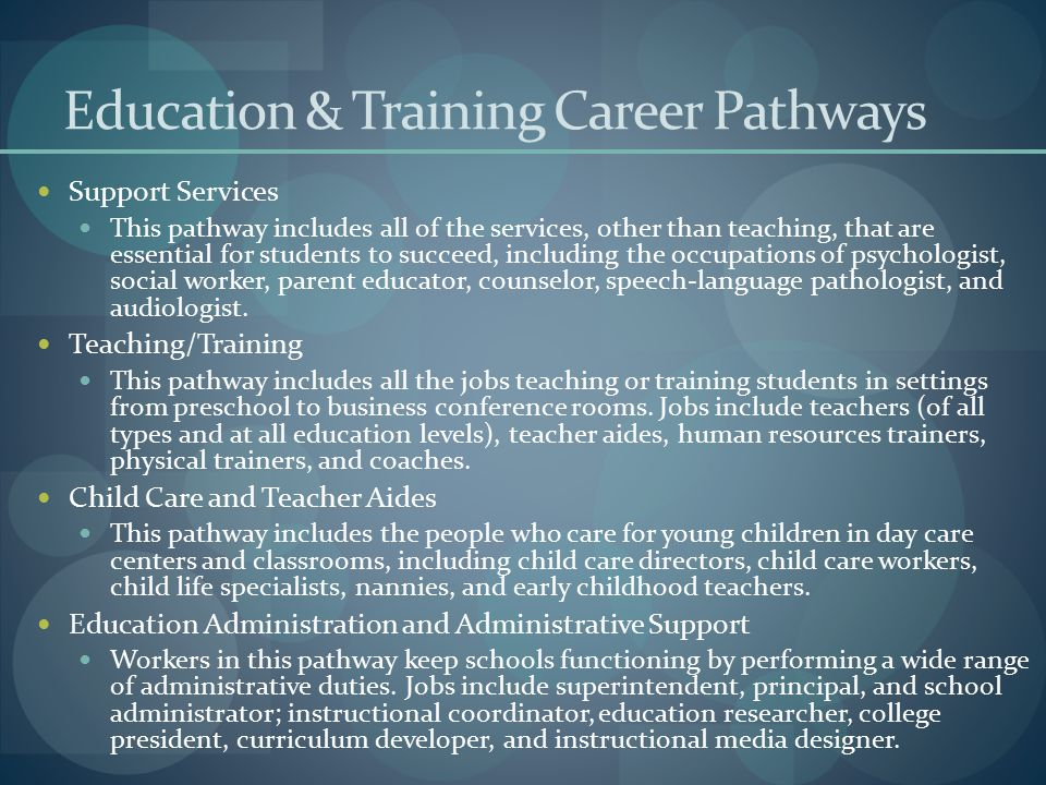 Education & Training Career Pathways Support Services This pathway includes all of the services, other than teaching, that are essential for students
