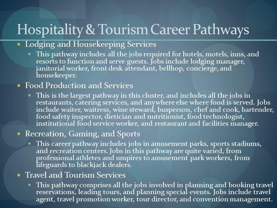 Hospitality & Tourism Career Pathways Lodging and Housekeeping Services This pathway includes all the jobs required for hotels, motels, inns, and reso