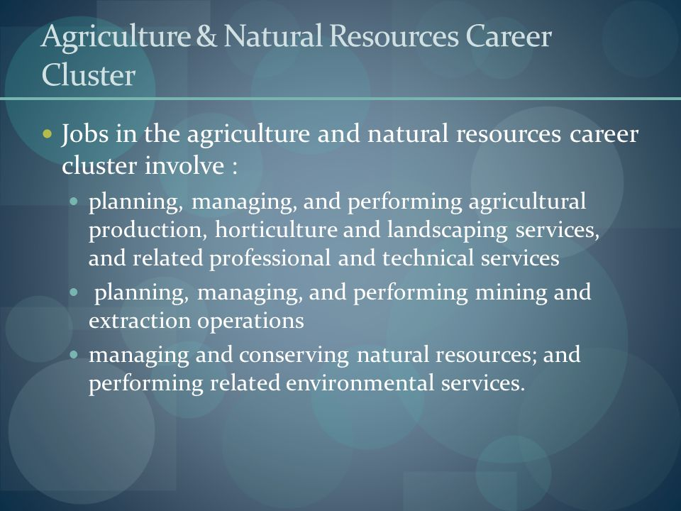 Agriculture & Natural Resources Career Cluster Jobs in the agriculture and natural resources career cluster involve : planning, managing, and performi
