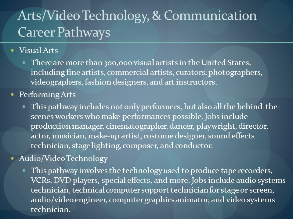 Arts/Video Technology, & Communication Career Pathways Visual Arts There are more than 300,000 visual artists in the United States, including fine art