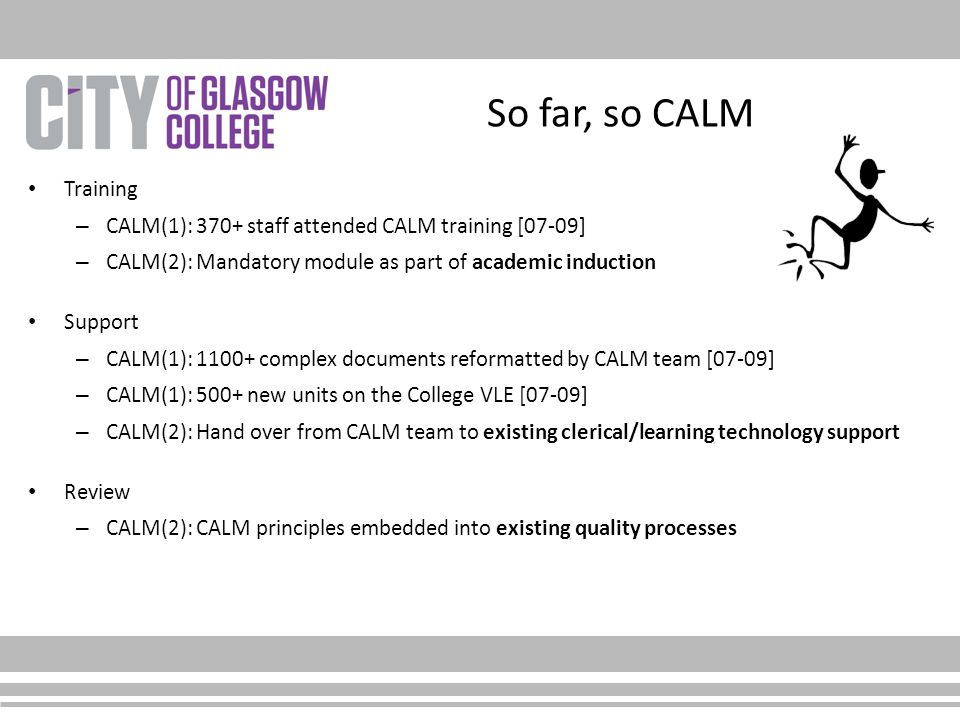 So far, so CALM Training – CALM(1): 370+ staff attended CALM training [07-09] – CALM(2): Mandatory module as part of academic induction Support – CALM