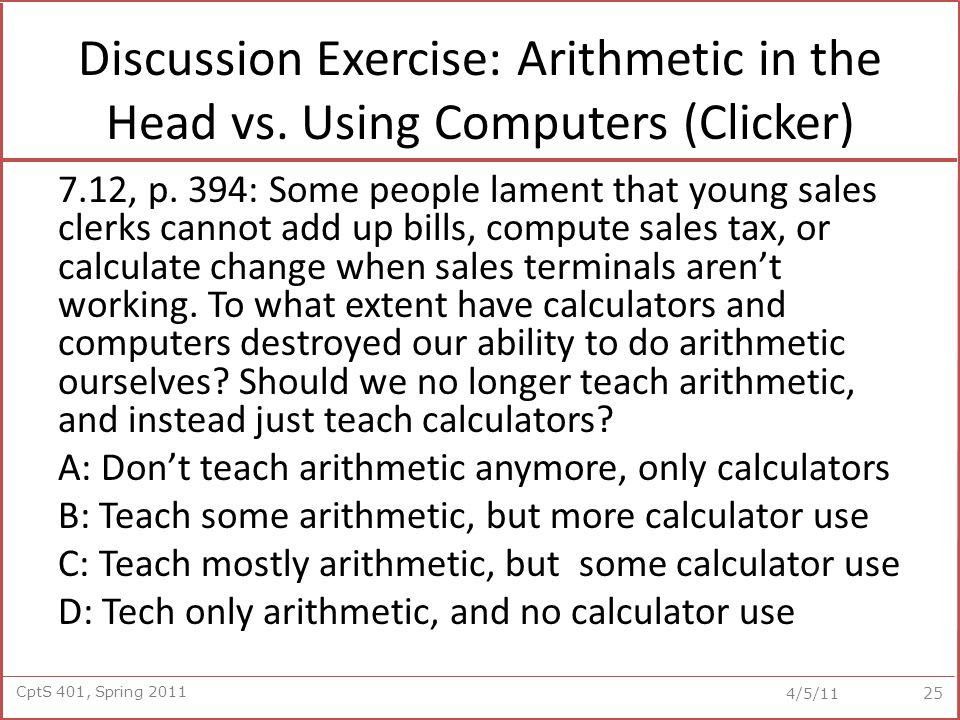 CptS 401, Spring 2011 4/5/11 Discussion Exercise: Arithmetic in the Head vs.