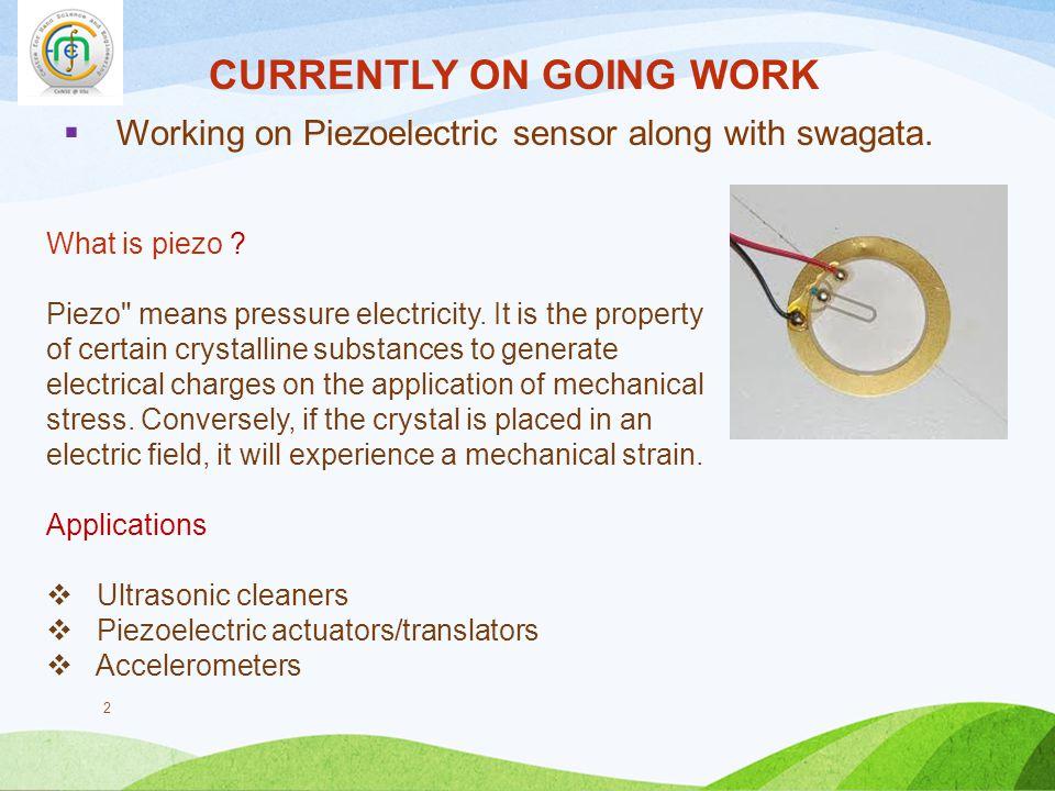  Working on Piezoelectric sensor along with swagata.