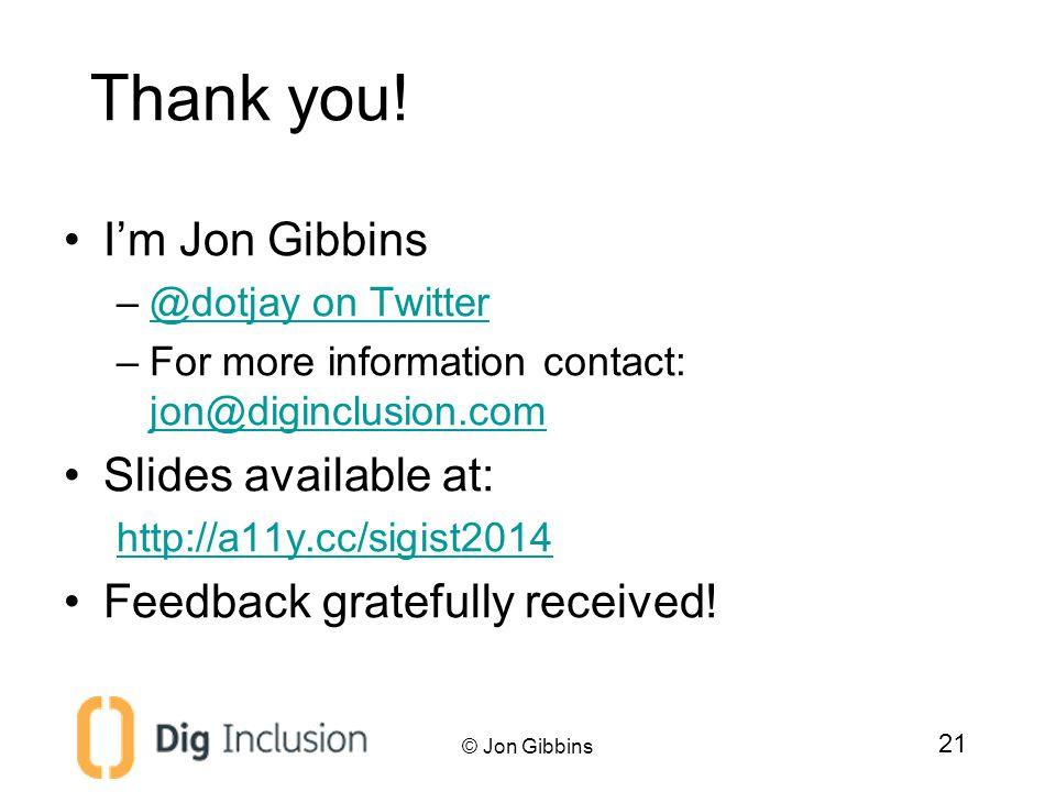 Thank you! I'm Jon Gibbins –@dotjay on Twitter@dotjay on Twitter –For more information contact: jon@diginclusion.com jon@diginclusion.com Slides avail