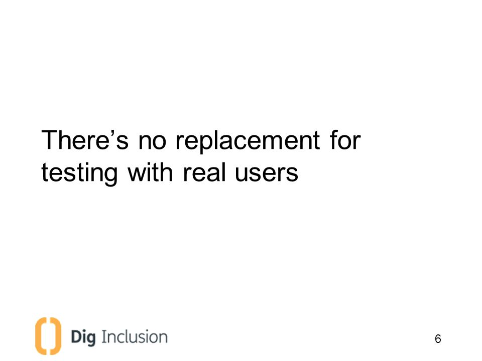 There's no replacement for testing with real users 6