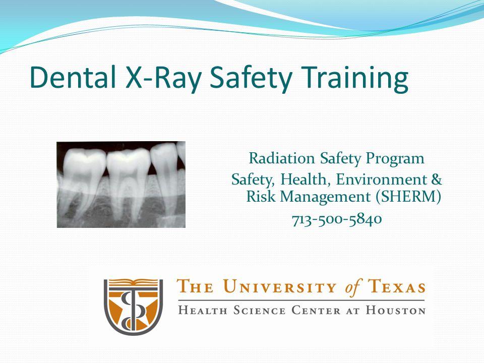 Dental X-Ray Safety Training Radiation Safety Program Safety, Health, Environment & Risk Management (SHERM) 713-500-5840