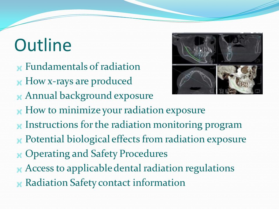 Outline  Fundamentals of radiation  How x-rays are produced  Annual background exposure  How to minimize your radiation exposure  Instructions fo