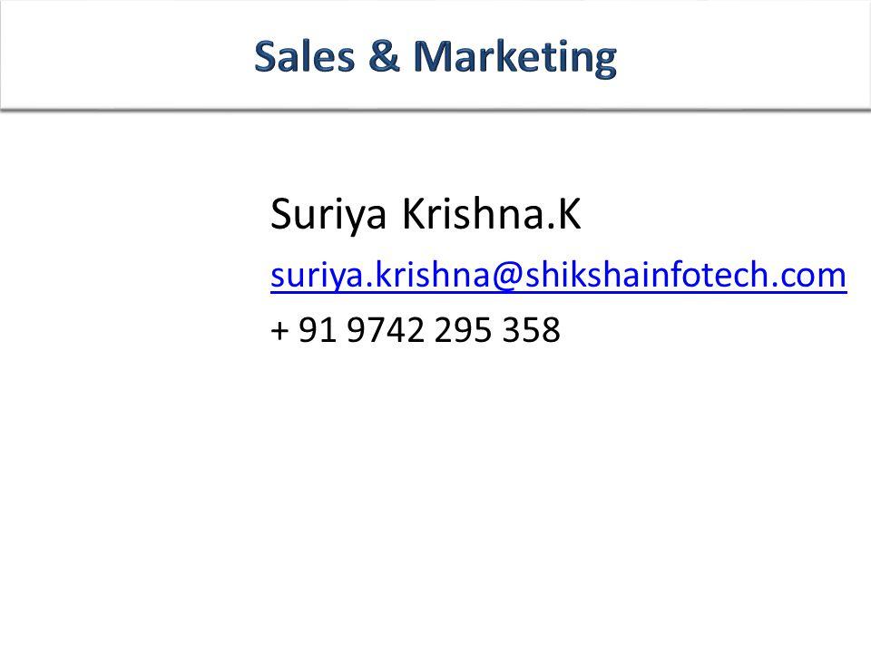 Suriya Krishna.K suriya.krishna@shikshainfotech.com + 91 9742 295 358