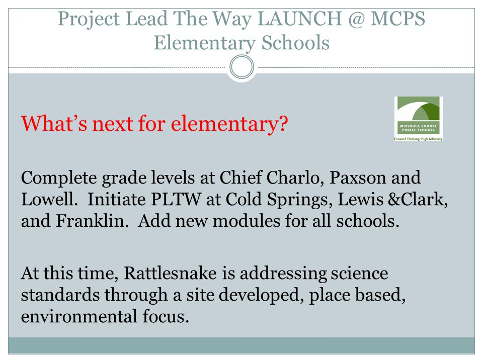 Project Lead The Way LAUNCH @ MCPS Elementary Schools What's next for elementary.