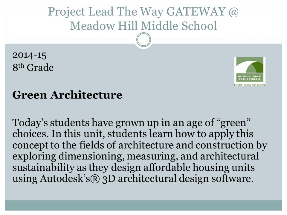 Project Lead The Way GATEWAY @ Meadow Hill Middle School 2014-15 8 th Grade Green Architecture Today's students have grown up in an age of green choices.