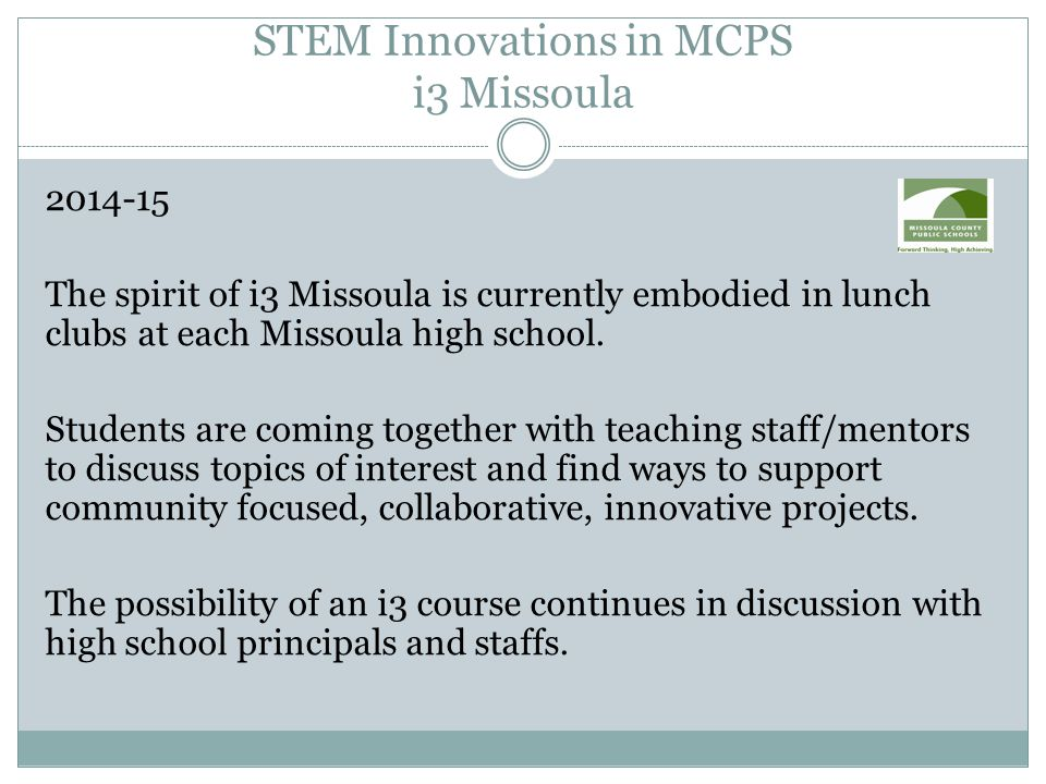 STEM Innovations in MCPS i3 Missoula 2014-15 The spirit of i3 Missoula is currently embodied in lunch clubs at each Missoula high school.