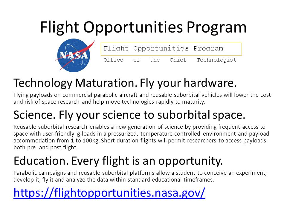 Flight Opportunities Program Technology Maturation. Fly your hardware. Flying payloads on commercial parabolic aircraft and reusable suborbital vehicl