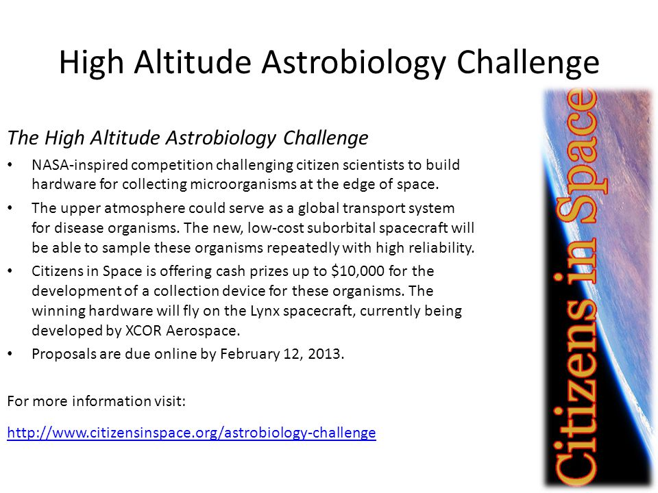High Altitude Astrobiology Challenge The High Altitude Astrobiology Challenge NASA-inspired competition challenging citizen scientists to build hardware for collecting microorganisms at the edge of space.