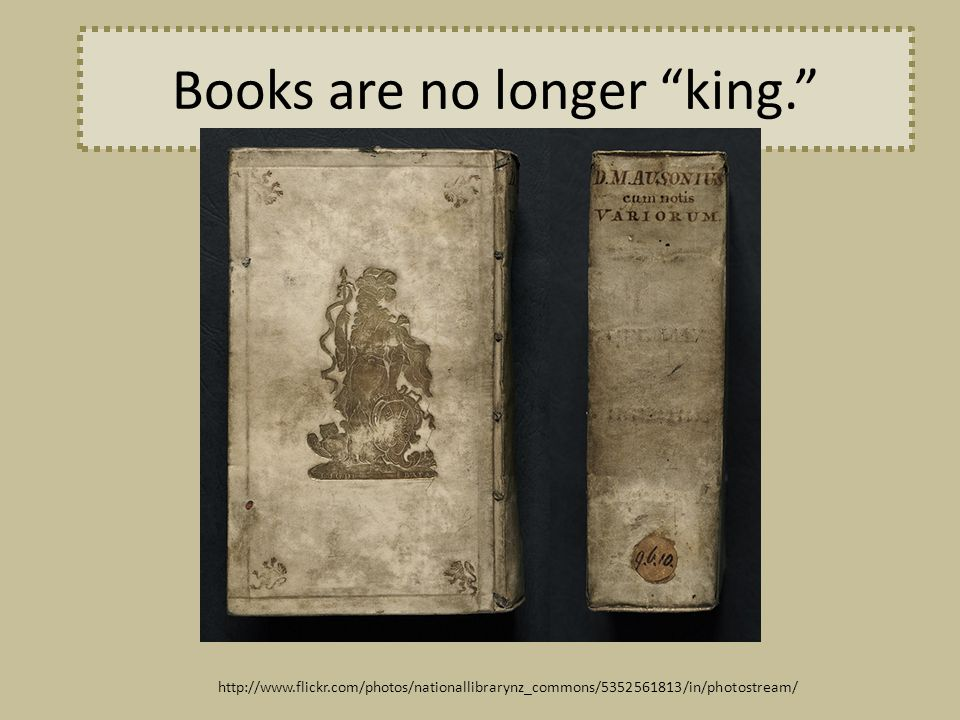 Books are no longer king. http://www.flickr.com/photos/nationallibrarynz_commons/5352561813/in/photostream/