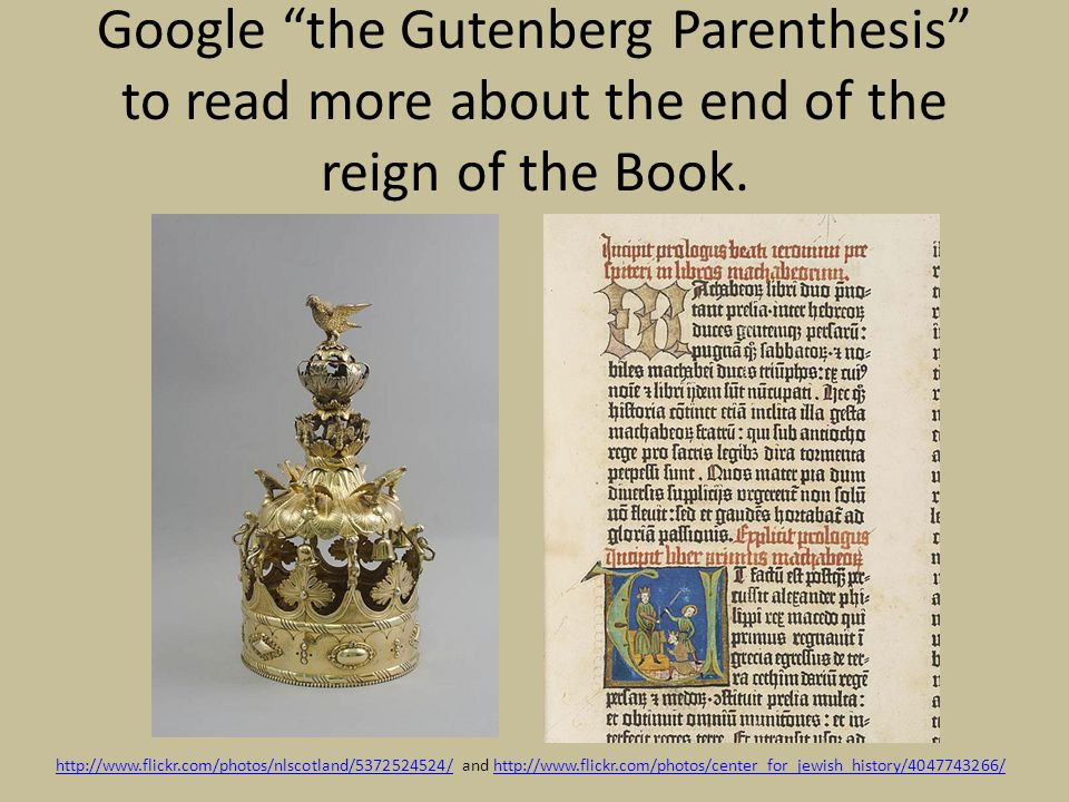 Google the Gutenberg Parenthesis to read more about the end of the reign of the Book.