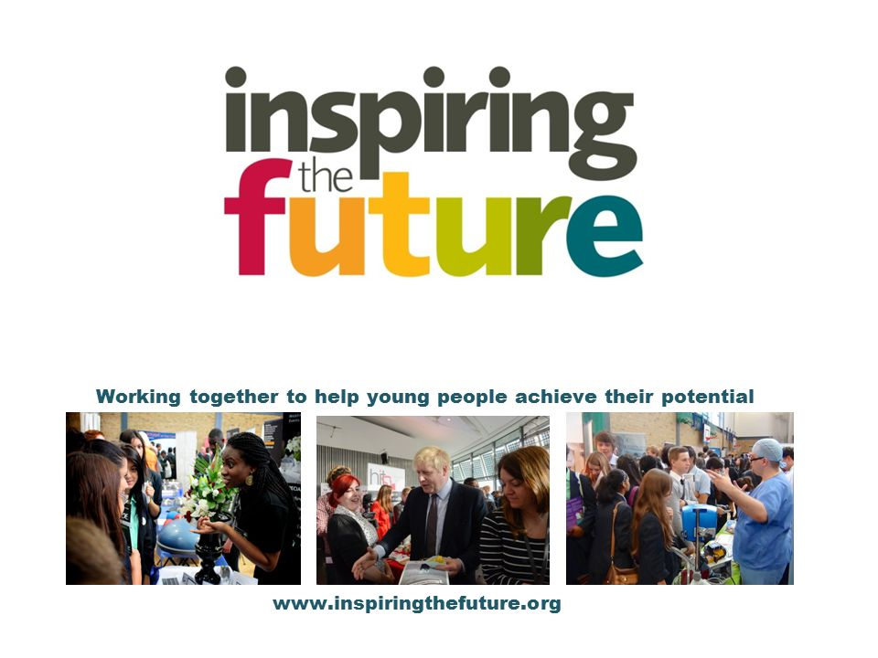 Working together to help young people achieve their potential www.inspiringthefuture.org