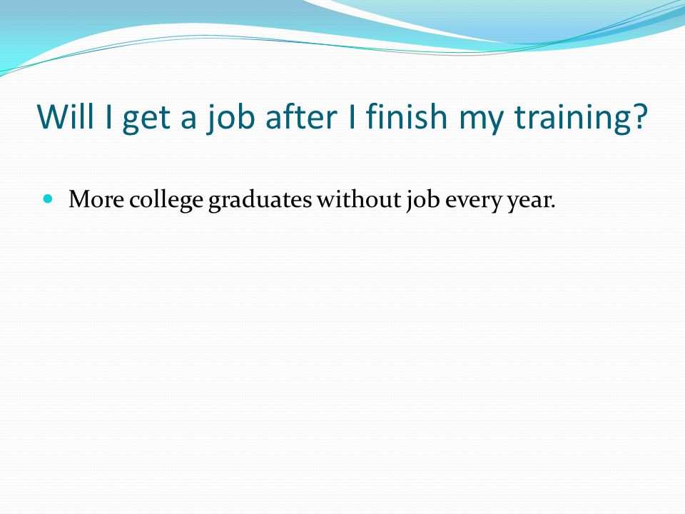 Will I get a job after I finish my training? More college graduates without job every year.