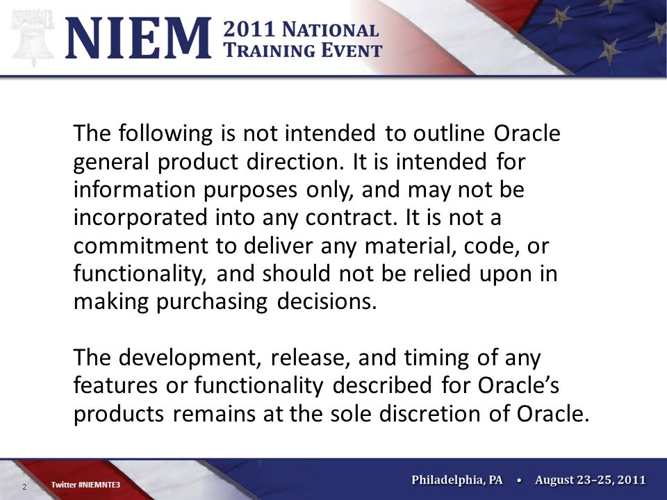 2 Twitter #NIEMNTE3 The following is not intended to outline Oracle general product direction. It is intended for information purposes only, and may n