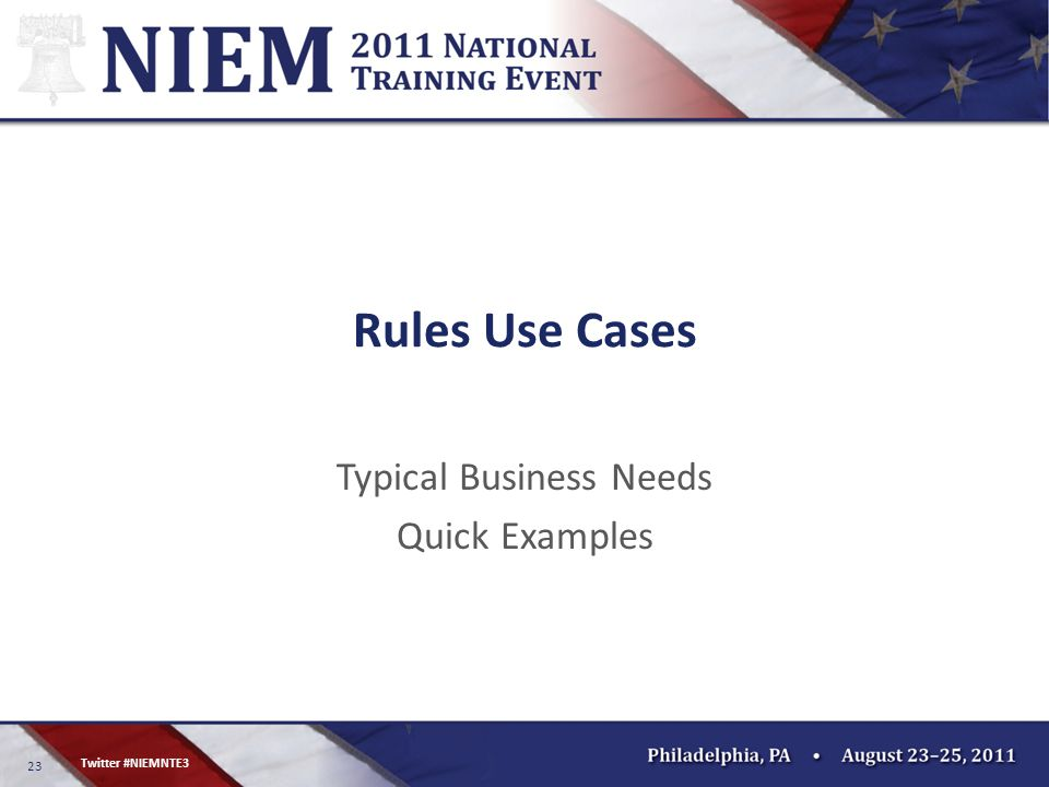 23 Twitter #NIEMNTE3 Rules Use Cases Typical Business Needs Quick Examples