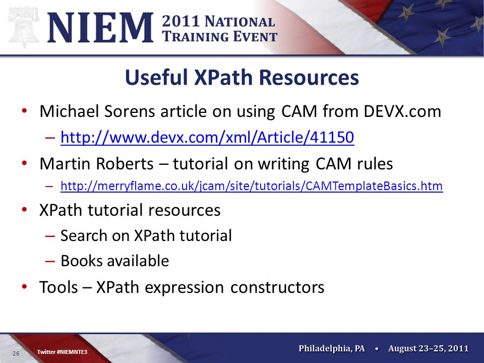 26 Twitter #NIEMNTE3 Useful XPath Resources Michael Sorens article on using CAM from DEVX.com – http://www.devx.com/xml/Article/41150 http://www.devx.com/xml/Article/41150 Martin Roberts – tutorial on writing CAM rules – http://merryflame.co.uk/jcam/site/tutorials/CAMTemplateBasics.htm http://merryflame.co.uk/jcam/site/tutorials/CAMTemplateBasics.htm XPath tutorial resources – Search on XPath tutorial – Books available Tools – XPath expression constructors