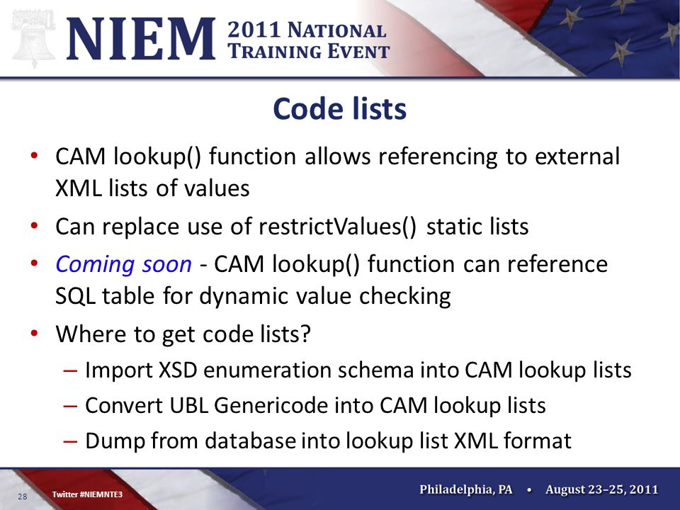 28 Twitter #NIEMNTE3 Code lists CAM lookup() function allows referencing to external XML lists of values Can replace use of restrictValues() static li