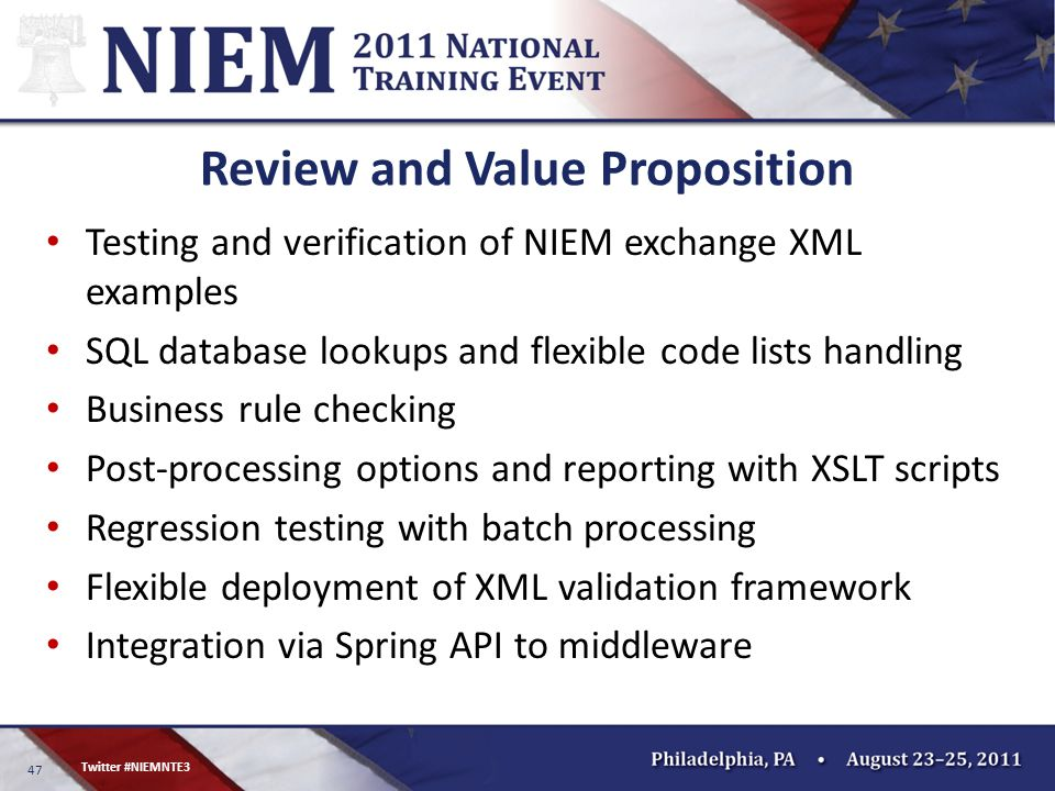 47 Twitter #NIEMNTE3 Review and Value Proposition Testing and verification of NIEM exchange XML examples SQL database lookups and flexible code lists