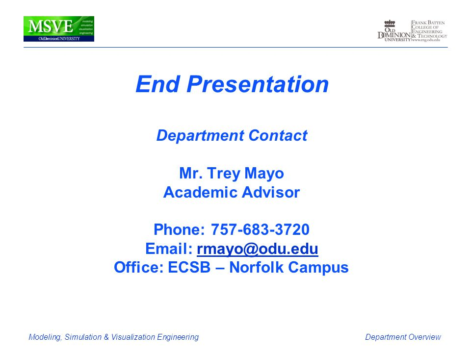 Modeling, Simulation & Visualization EngineeringDepartment Overview End Presentation Department Contact Mr. Trey Mayo Academic Advisor Phone: 757-683-