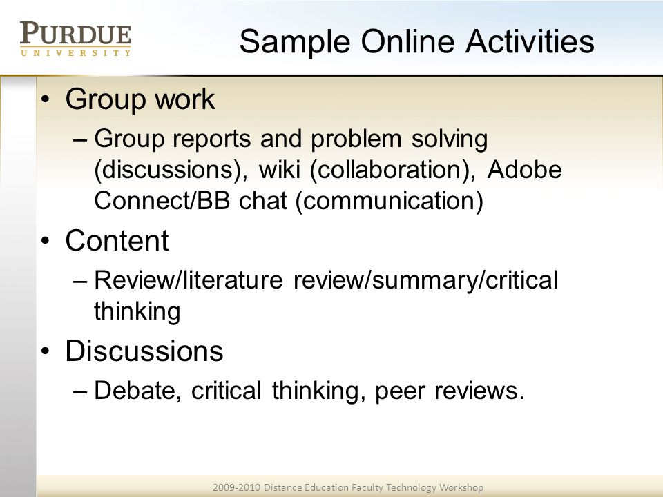 2009-2010 Distance Education Faculty Technology Workshop Sample Online Activities Group work –Group reports and problem solving (discussions), wiki (c