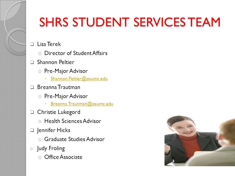 SHRS STUDENT SERVICES TEAM  Lisa Terek o Director of Student Affairs  Shannon Peltier o Pre-Major Advisor  Shannon.Peltier@osumc.edu Shannon.Peltie